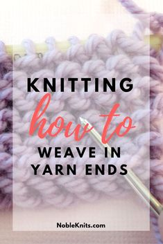 Now that you have completed your knitting project, you should have a few yarn tails hanging around. Don't just clip them off or you will end up with holes and your knitting will unravel. Here's how to properly weave in yarn ends Weave In Ends Knitting, Knitting Help, Vogue Knitting, Easy Knitting, Knitting For Beginners, Knitting Stitches, Knitting Yarn, Knitting Patterns, Learn How To Knit