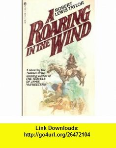 A Roaring in the Wind (9780441731206) Robert Lewis Taylor , ISBN-10: 0441731201  , ISBN-13: 978-0441731206 ,  , tutorials , pdf , ebook , torrent , downloads , rapidshare , filesonic , hotfile , megaupload , fileserve