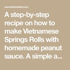 A step-by-step recipe on how to make Vietnamese Springs Rolls with homemade peanut sauce. A simple and fun idea for dinner tonight!