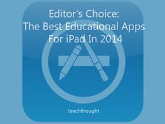 Editor's Choice: The Best Educational Apps For iPad In 2014