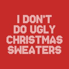 11d9f158c7d2f4 Shop I Don t Do Ugly Christmas Sweaters Gift ugly christmas sweaters  t-shirts designed by as well as other ugly christmas sweaters merchandise  at TeePublic.