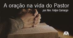 O AGRESTE PRESBITERIANO: A oração na vida do Pastor.  Por Rev. Felipe Camar...
