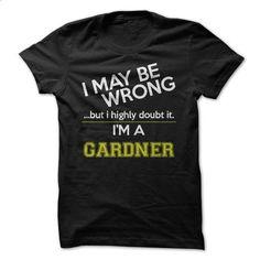 Im a Gardner - #shirt for women #party shirt. I WANT THIS => https://www.sunfrog.com/Names/Im-a-Gardner-27180419-Guys.html?68278