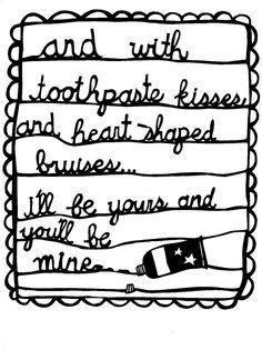"lyrics from The Maccabees ""Toothpaste Kisses"" My Girl Lyrics, Love Songs Lyrics, Lyric Quotes, Music Lyrics, Words Quotes, Indie Music, Some Words, Music Stuff, Make Me Happy"