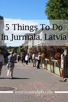 In Search Of: 5 Things To Do In Jurmala, Latvia