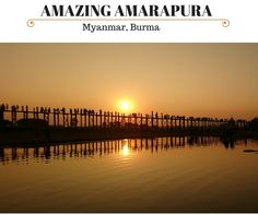 Amazing Amarapura, the former capital of Myanmar offers a lot of exciting places you should visit!