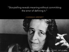 """""""Storytelling reveals meaning without committing the error of defining it."""" — Hannah Arendtmeaning without committing the error of defining it."""" — Hannah Arendt - Google Search"""