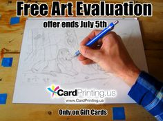 Limited time on this special promotion. Free art evaluation on gift cards from now until July 5th www.cardprinting.us