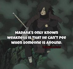 Haha :)) Madara's only weakness