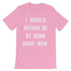 I would rather be at home right now unisex short sleeve t-shirt from Obviously, Maybe. plus size tees