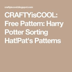 CRAFTYisCOOL: Free Pattern: Harry Potter Sorting Hat!Pat's Patterns
