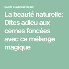 La beauté naturelle: Dites adieu aux cernes foncées avec ce mélange magique