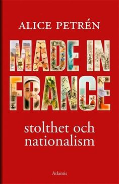 Made in France : stolthet och nationalism / [Alice Petrén] ... #geografi