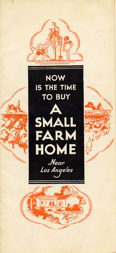 Brochure published by the Southwest Investment Corp. in 1932 advertising the many benefits of moving to a small farm in the San Fernando Valley. California Tourism and Promotional Literature Collection. San Fernando Valley History Digital Library.