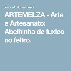 ARTEMELZA -  Arte e Artesanato: Abelhinha de fuxico no feltro.