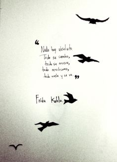 Bird design for tattoo Fridah Kahlo Quotes, Frida Quotes, Pretty Words, Beautiful Words, Passing Quotes, Art Quotes, Inspirational Quotes, Frida And Diego, Spanish Quotes