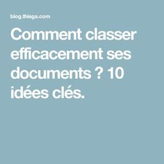 Comment classer efficacement ses documents ? 10 idées clés. Home Organisation, Planner Organization, Storage Organization, Organization Bullet Journal, Home Management, Konmari, Data Visualization, Better Life, Good To Know