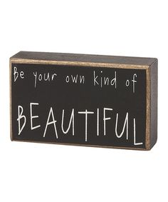 Take a look at this 'Own Kind of Beautiful' Box Sign on zulily today!