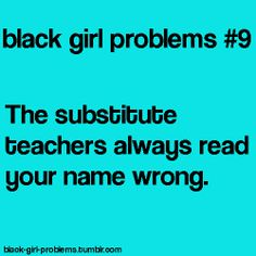 haha, all the time! But seriously, how do you pronounce MAYA wrong?!?!?!?! Now everyone thinks my name is similar to mayonnaise...I think they're doing it to bug me...