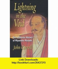 Lightning in the Void The Authentic History of Miyamoto Musashi (9781933606026) John Carroll , ISBN-10: 1933606029  , ISBN-13: 978-1933606026 ,  , tutorials , pdf , ebook , torrent , downloads , rapidshare , filesonic , hotfile , megaupload , fileserve