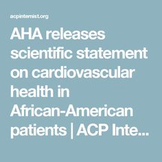 AHA releases scientific statement on cardiovascular health in African-American patients   ACP Internist Weekly   ACP Internist