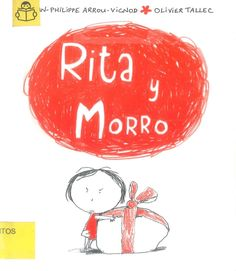 RITA Y MORRO / Jean-Philippe Arrou-Vignod. Rita es una niña maleducada y gruñona que no se conforma con nada. En su cumpleaños no hace sino protestar porque todo le parece mal. Búscalo en http://absys.asturias.es/cgi-abnet_Bast/abnetop?ACC=DOSEARCH&xsqf01=rita+morro+vignod #soyunaniña #niñasdivertidas