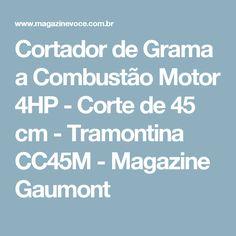Cortador de Grama a Combustão Motor 4HP - Corte de 45 cm - Tramontina CC45M - Magazine Gaumont