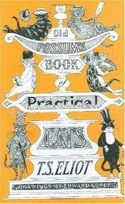 Old Possum's Book of Practical Cats by T. S. Eliot. This was one of my favorite books of poetry, way before it was a musical.
