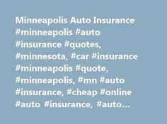 Minneapolis Auto Insurance #minneapolis #auto #insurance #quotes, #minnesota, #car #insurance #minneapolis #quote, #minneapolis, #mn #auto #insurance, #cheap #online #auto #insurance, #auto #quotes #insurance http://vermont.remmont.com/minneapolis-auto-insurance-minneapolis-auto-insurance-quotes-minnesota-car-insurance-minneapolis-quote-minneapolis-mn-auto-insurance-cheap-online-auto-insurance-auto-quotes-i/  # Minneapolis Car Insurance Minneapolis car insurance rates Minneapolis-St. Paul is…
