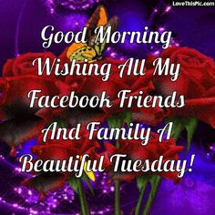 Good Morning Wishing All My Friends And Family A Happy Tuesday good morning tuesday tuesday quotes good morning quotes happy tuesday tuesday blessings happy tuesday quotes good morning tuesday good morning quotes for friends and family tuesday blessings quotes inspirational tuesday quotes