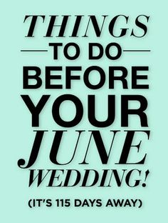 15 Things To Do Before Your June (or August) Wedding