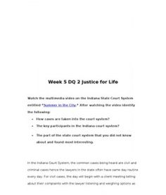 """Week 5 DQ 2 Justice for Life    Watch the multimedia video on the Indiana State Court System entitled """"Summer in the City."""" After watching the video identify the following:  •How cases are taken into the… (More)"""