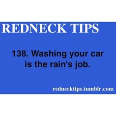 REDNECK TIPS lol. I always think I should wash my car and before I get a chance to, the rain pours and washes it up for me. Redneck Quotes, Redneck Humor, Funny Quotes, Life Quotes, Country Girl Life, Country Girls, Country Style, Everything Country, Country Strong