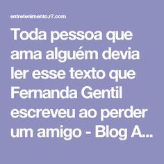 Toda pessoa que ama alguém devia ler esse texto que Fernanda Gentil escreveu ao perder um amigo - Blog Alvaro Leme - R7