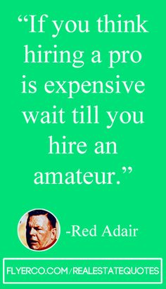If you think hiring a pro is expensive, wait until you hire an amateur  #realestate real estate quote  #realtor http://flyerco.com http://flyerco.com/realestatequotes