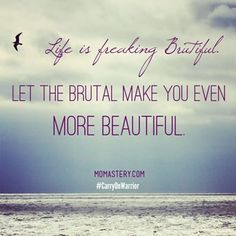 Life is Freaking Brutiful - Momastery. (good read!)