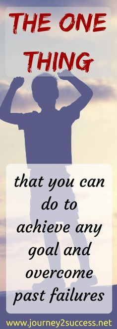 Tired of failure at goal setting and success? Discover The ONE Thing that could help you to overcome past failures and achieve your goals. motivation achievement mindset self improvement personal growth - Self Improvement Blog   A Journey 2 Success