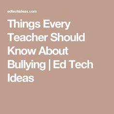 Things Every Teacher Should Know About Bullying | Ed Tech Ideas