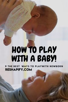9 Ways To Play With A Newborn Baby - Reshapify: The three P's