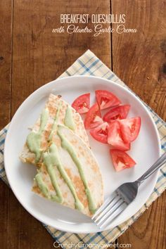 Breakfast Quesadillas with Cilantro Garlic Crema - fantastic dish with one amazing topping!