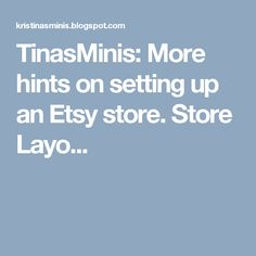 TinasMinis: More hints on setting up an Etsy store. Store Layo...