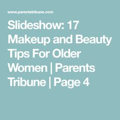 Slideshow: 17 Makeup and Beauty Tips For Older Women | Parents Tribune | Page 4