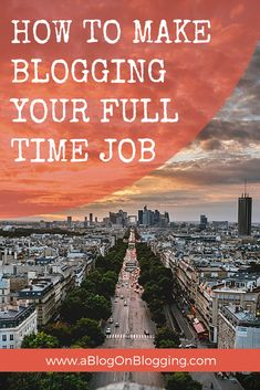 How to make #blogging your full time job.