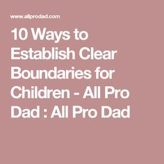 10 Ways to Establish Clear Boundaries for Children - All Pro Dad : All Pro Dad