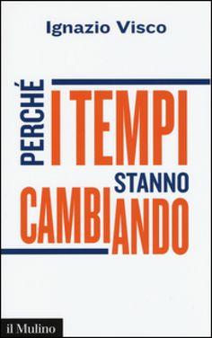 Perché i tempi stanno cambiando - Ignazio Visco - Libro - Mondadori Store