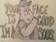 Your face is good, I'm a Soos! Gravity Falls aka my new obsession.
