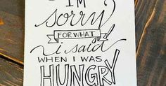 I'm sorry for what I said when I was hungry | 31 Inexpensive Ways To Make The Kitchen Your Happy Place Pinned to Printable Wall Art on Pinterest