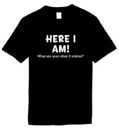 Funny T-Shirts Size L (Here I Am! What Are Your Other 2 Wishes?) Humorous Slogans Comical Sayings Shirt; Great Gift Ideas for Adults, Men, Boys, Youth, & Teens, Collectible Novelty Shirts - Heavy Weight Preshrunk Cotton Unisex Sizing Machine Washable Choose Your Size and/or Color if Applicable