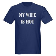 wifeishot Dark T-Shirt My Wife Is Hot Dark T-Shirt by Chantele's Shop - CafePress I Got Married, Married Life, Getting Married, Married Man, Wedding Ideias, Our Wedding, Dream Wedding, My Wife Is, Best Day Ever