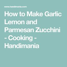 How to Make Garlic Lemon and Parmesan Zucchini - Cooking - Handimania